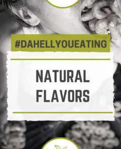 #DaHellYouEating: Natural Flavors