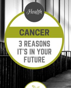 Three Reasons You're on Track to Get Cancer