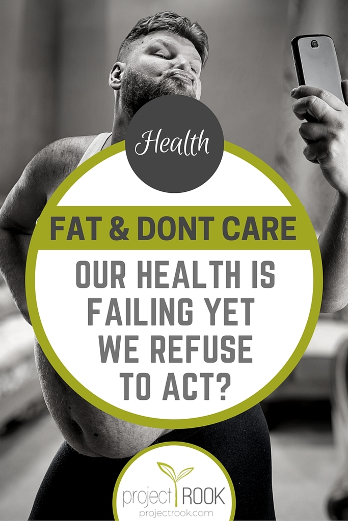 Fat & Don't Care: Our Health is Failing Yet We Refuse to Act?