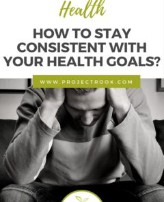 How to Stay Consistent with Your Health Goals