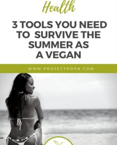 3 tools you need to survive the Summer as a Vegan