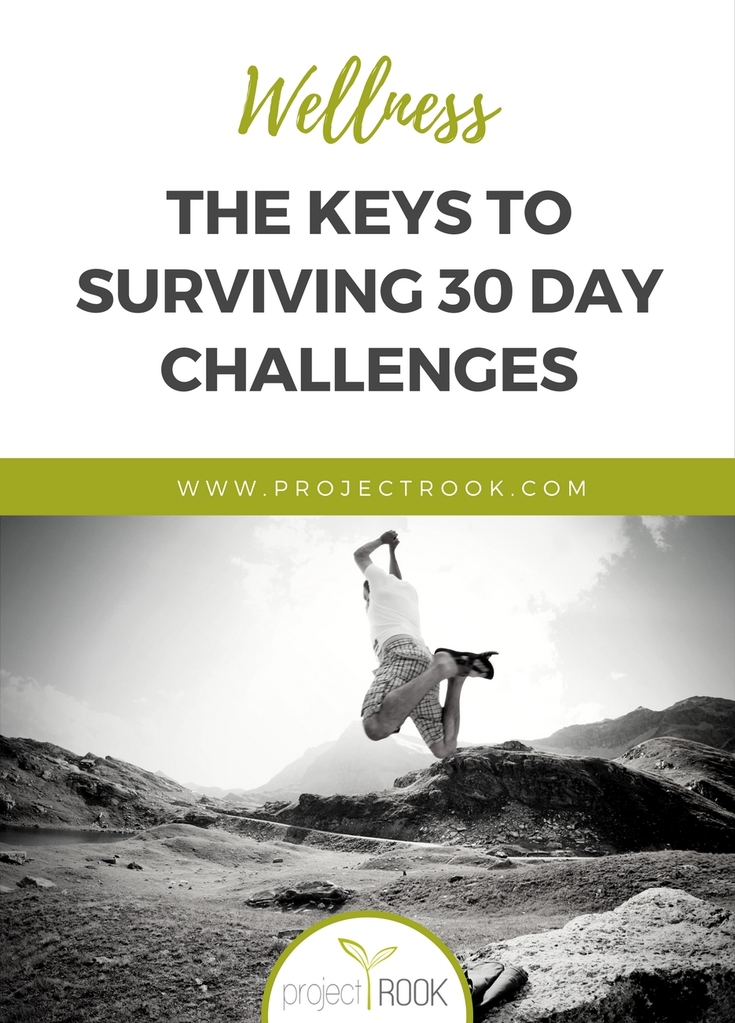 THE KEYS TO SURVIVING 30 DAY CHALLENGES